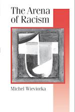 The Arena of Racism (Published in Association With Theory, Culture & Society, nr. 37)