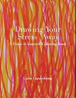 Drawing Your Stress Away (Draw It Yourself Coloring Books)