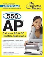 550 AP Calculus AB & BC Practice Questions (College Test Preparation)