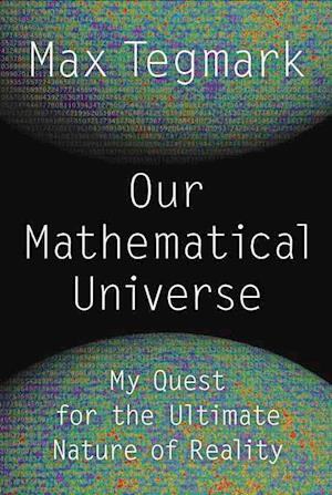 Our Mathematical Universe af Max Tegmark