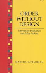 Order Without Design af Martha Feldman, Martha S. Feldman, Feldman Martha