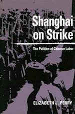 Shanghai on Strike af Elizabeth Perry, Elizabeth J. Perry, E. J. Perry