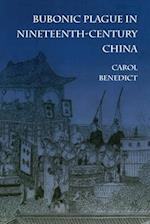 Bubonic Plague in Nineteenth-Century China af Carol Benedict