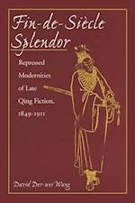 Fin-de-Siècle Splendor: Repressed Modernities of Late Qing Fiction, 1848-1911 af David Der-Wei Wang