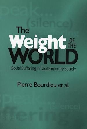 Bog hæftet The Weight of the World: Social Suffering in Contemporary Society af Pierre Bourdieu