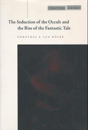 The Seduction of the Occult and the Rise of the Fantastic Tale