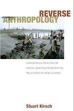 Reverse Anthropology: Indigenous Analysis of Social and Environmental Relations in New Guinea af Stuart Kirsch