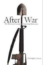 After War: The Political Economy of Exporting Democracy af Christopher Coyne