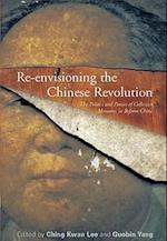 Re-envisioning the Chinese Revolution af Ching Kwan Lee, Guobin Yang