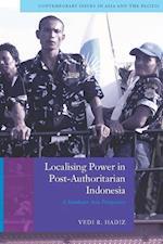 Localising Power in Post-Authoritarian Indonesia af Vedi R. Hadiz