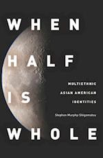 When Half Is Whole (Asian America)