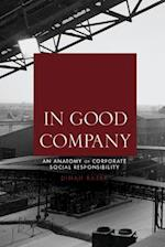 In Good Company: An Anatomy of Corporate Social Responsibility