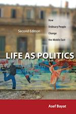Life as Politics: How Ordinary People Change the Middle East, Second Edition