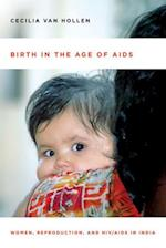 Birth in the Age of AIDS: Women, Reproduction, and HIV/AIDS in India af Cecilia Van Hollen