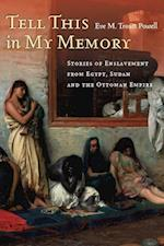 Tell This in My Memory: Stories of Enslavement from Egypt, Sudan, and the Ottoman Empire af Eve Troutt Powell