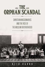 The Orphan Scandal: Christian Missionaries and the Rise of the Muslim Brotherhood af Beth Baron