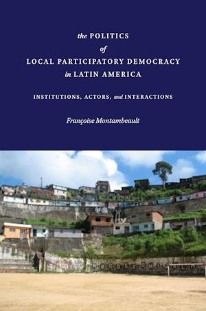 The Politics of Local Participatory Democracy in Latin America