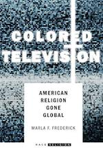 Colored Television: American Religion Gone Global af Marla Frederick