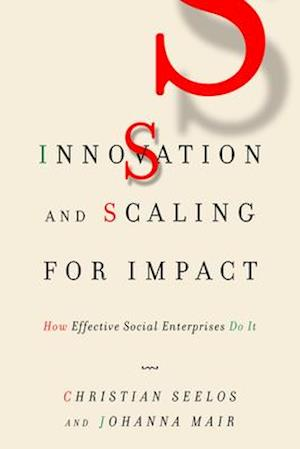 Bog, hardback Innovation and Scaling for Impact af Johanna Mair, Christian Seelos