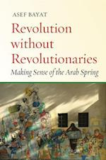 Revolution without Revolutionaries (Stanford Studies in Middle Eastern And Islamic Societies And Cultures)