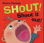 Shout! Shout It Out! af Denise Fleming