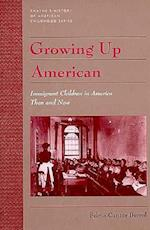 Growing up American : Immigrant Children in America Then and Now