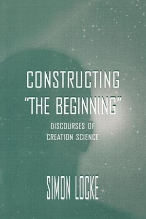 Constructing the Beginning: Discourses of Creation Science