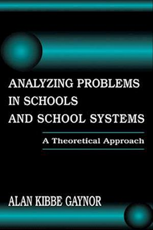 Analyzing Problems in Schools and School Systems: A Theoretical Approach