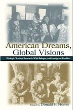 American Dreams, Global Visions (Sociocultural, Political, and Historical Studies in Education)