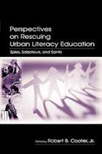 Perspectives on Rescuing Urban Literacy Education: Spies, Saboteurs, and Saints af Cooter , Robert B. Cooter
