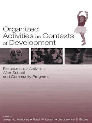 Organized Activities as Contexts of Development: Extracurricular Activities, After School and Community Programs