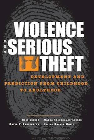 Violence and Serious Theft : Development and Prediction from Childhood to Adulthood