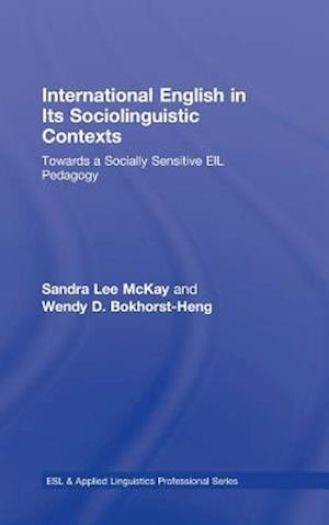 International English in Its Sociolinguistic Contexts : Towards a Socially Sensitive EIL Pedagogy