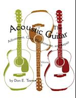 The Acoustic Guitar, Vol. II: Adjustment, Care, Maintenance, and Repair