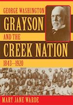 George Washington Grayson and the Creek Nation, 1843-1920 (Civilization of the American Indian Hardcover, nr. 235)