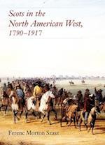 Scots in the North American West af Ferenc Morton Szasz, Fernec Morton Szasz