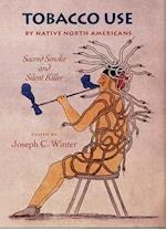 Tobacco Use by Native North Americans (Civilization of the American Indian Hardcover, nr. 236)