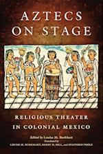 Aztecs on Stage: Religious Theater in Colonial Mexico