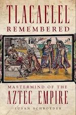 Tlacaelel Remembered (Civilization of the American Indian)