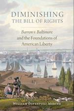 Diminishing the Bill of Rights (Studies in American Constitutional Heritage)