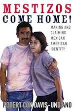 Mestizos Come Home! (Chicana & Chicano Visions Of The Americas)