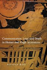 Communication, Love, and Death in Homer and Virgil (OKLAHOMA SERIES IN CLASSICAL CULTURE, nr. 54)