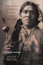 Arapaho Stories, Songs and Prayers: A Bilingual Anthology