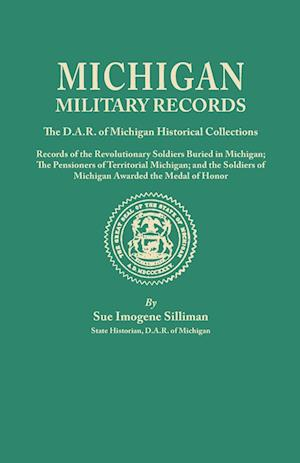 Michigan Military Records. the D.A.R. of Michigan Historical Collections; Records of the Revolutionary Soldiers Buried in Michigan; The Pensioners of