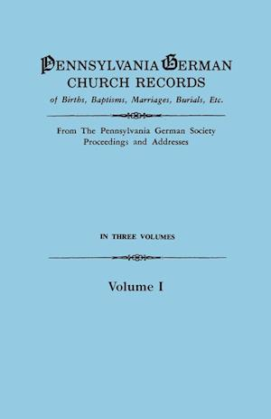 Pennsylvania German Church Records of Births, Baptisms, Marriages, Burials, Etc. from the Pennsylvania German Society, Proceedings and Addresses. in T