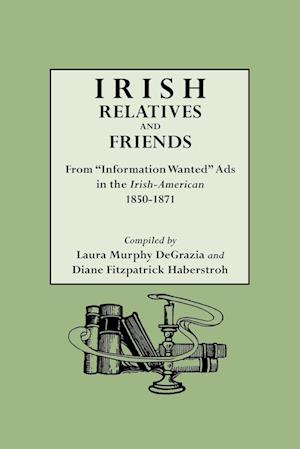 Irish Relatives and Friends. from Information Wanted Ads in the Irish-American 1850-1871