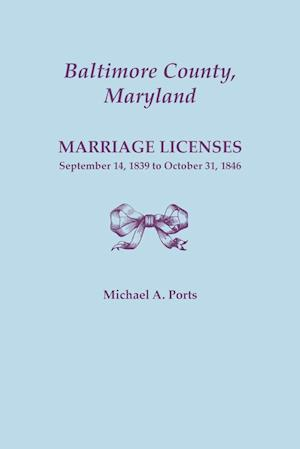 Baltimore County, Maryland, Marriage Licenses: September 14, 1839 to October 31, 1846