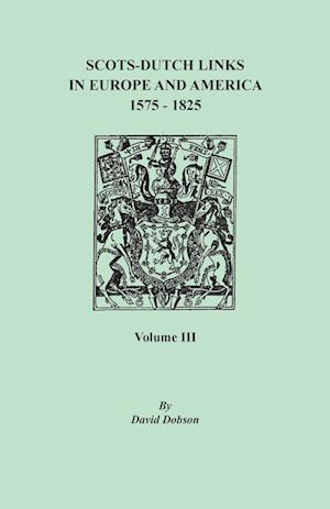 Bog, hæftet Scots-Dutch Links in Europe and America, 1575-1825. Volume III af David Dobson