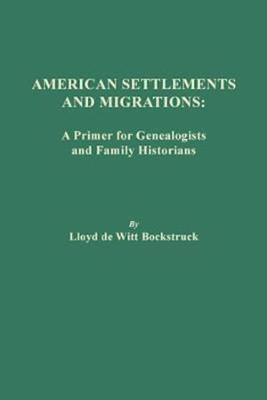 American Settlements and Migrations: A Primer for Genealogists and Family Historians