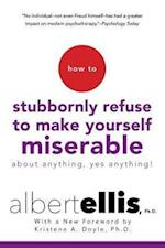 How to Stubbornly Refuse to Make Yourself Miserable about Anything--Yes, Anything! af Albert Ellis